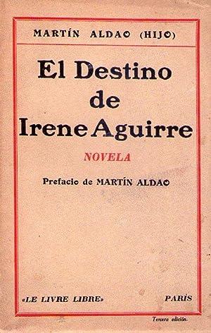 EL DESTINO DE IRENE AGUIRRE. Novela. Prefacio de Martín Aldao: Aldao, Martin (hijo)