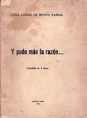 Y PUDO MAS LA RAZON. Comedia en 3 actos: Lainez de Mujica Farias, Lucia
