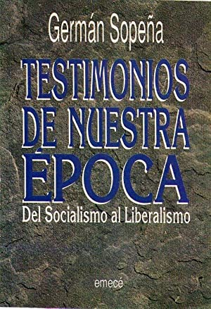 TESTIMONIOS DE NUESTRA EPOCA. Del socialismo al: Sopeña, German