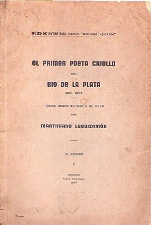 EL PRIMER POETA CRIOLLO DEL RIO DE LA PLATA 1788 - 1822. Noticia sobre su vida y su obra: ...