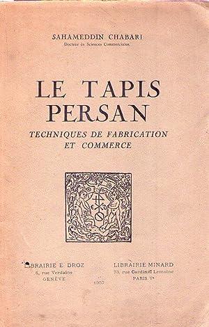 LE TAPIS PERSAN. Techniques de fabrication et commerce: Chabari, Sahameddin