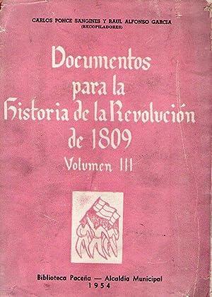 DOCUMENTOS PARA LA HISTORIA DE LA REVOLUCION DE 1809. Volumen III: Poce Sangines, Carlos - García, ...