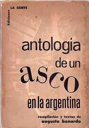 ANTOLOGIA DE UN ASCO EN LA ARGENTINA. Recopilación y textos de Augusto Bonardo: Bonardo, Augusto (...