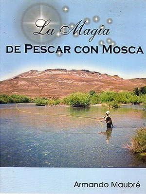 LA MAGIA DE PESCAR CON MOSCA. Ilustrado por el autor: Maubre, Armando