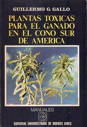 PLANTAS TOXICAS PARA EL GANADO EN EL CONO SUR DE AMERICA: Gallo, Guillermo G.