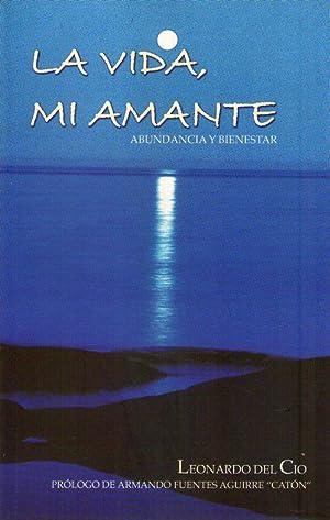LA VIDA, MI AMANTE. (Abundancia y bienestar. Prólogo de Armando Fuentes Aguirre Catón...