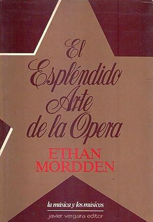 EL ESPLENDIDO ARTE DE LA OPERA: Mordden, Ethan