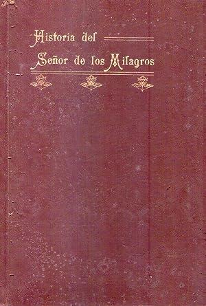 HISTORIA DEL SEÑOR DE LOS MILAGROS. Que se venera desde septiembre de 1803 en la Basí...
