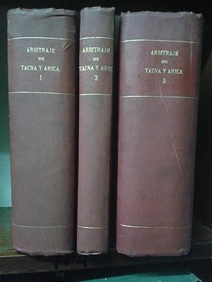 ARBITRAJE SOBRE TACNA Y ARICA (3 tomos). EL ALEGATO DE LA REPUBLICA DE CHILE - EL CONTRA ALEGATO DE...