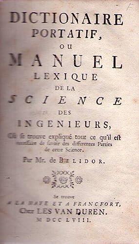 DICTIONNAIRE PORTATIF, OU MANUEL LEXIQUE DE LA SCIENCE DES INGENIEURS. Oú ce trouve expliqu&...