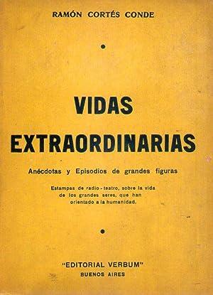 VIDAS EXTRAORDINARIAS. Anécdotas de grandes figuras. Estampas de radio-teatro, sobre la vida...