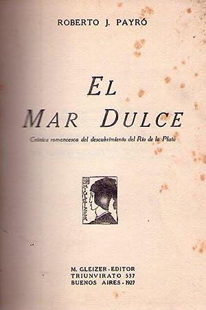 EL MAR DULCE. Crónica romancesca del descubrimiento: Payro, Roberto J.