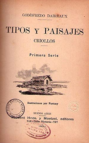 TIPOS Y PAISAJES CRIOLLOS. Primera serie. Ilustraciones por Fortuny: Daireaux, Godofredo