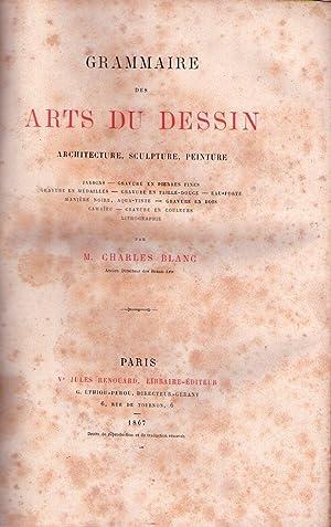 GRAMMAIRE DES ARTS DU DESSIN. Architecture, sculpture, peinture. Jardins, gravures en pierres fines...