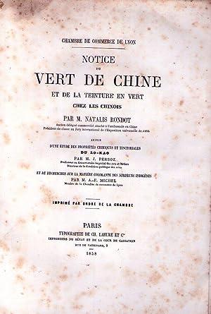 NOTICE DU VERT DE CHINE ET DE LA TEINTURE EN VERT CHEZ LES CHINOIS. Suivie d'une étude ...