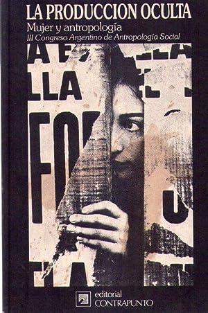 LA PRODUCCION OCULTA. III Congreso Argentino de: Tarducci, Monica (Compilador)