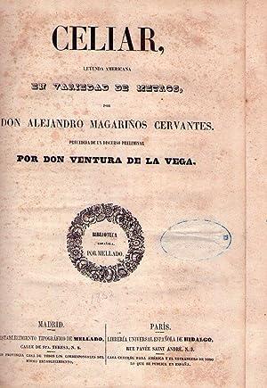 CELIAR. Leyenda americana. En variedad de metros, por Don Alejandro Magariños Cervantes. ...