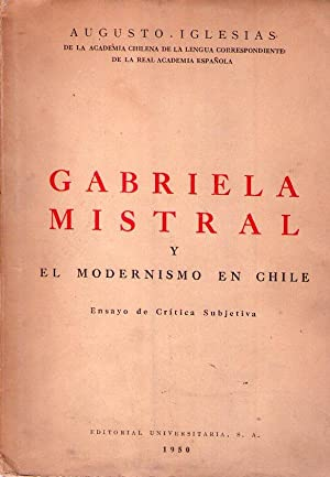 GABRIELA MISTRAL Y EL MODERNISMO EN CHILE.  Ensayo de crítica subjetiva: Iglesias, Augusto