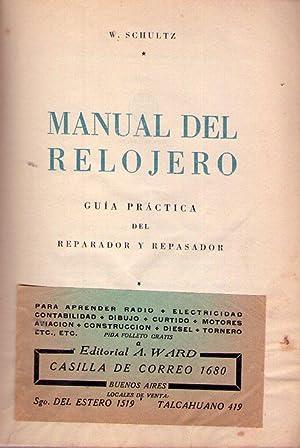 MANUAL DEL RELOJERO. Guía práctica del reparador y repasador: Schultz, W.