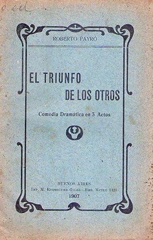 EL TRIUNFO DE LOS OTROS. Comedia dramática en tres actos: Payro, Roberto
