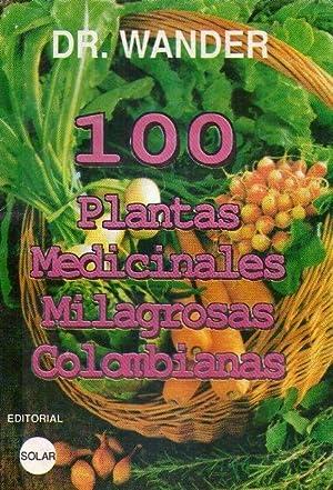 100 PLANTAS MEDICINALES MILAGROSAS COLOMBIANAS: Dr. Wander