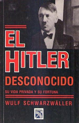 EL HITLER DESCONOCIDO. (Su vida privada y su fortuna): Schwarzwaller, Wulf