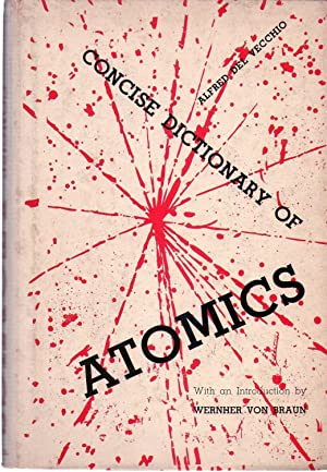 CONCISE DICTIONARY OF ATOMICS. With an introduction by Wernher von Braun: Vecchio, Alfred del