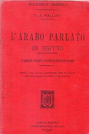 L'ARABO PARLATO IN EGITTO. Grammatica, dialoghi e: Nallino, Carlo Alfonso