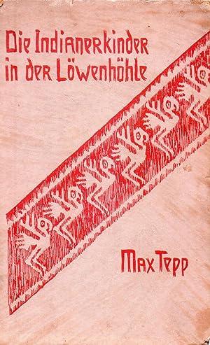 DIE INDIANERKINDER IN DER LOWENHOHLE: Tepp, Max