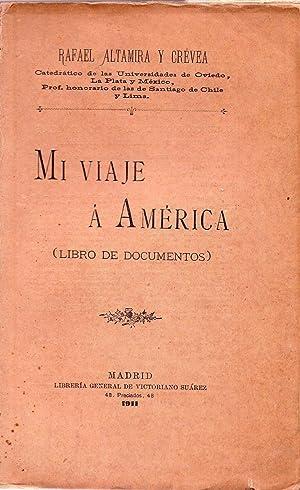MI VIAJE A AMERICA. Libro de documentos: Altamira y Crevea, Rafael