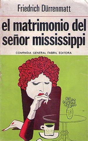 EL MATRIMONIO DEL SEÑOR MISSISSIPPI. Comedia en dos partes: Durrenmatt, Friedrich