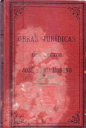 OBRAS JURIDICAS DEL DOCTOR JOSE MARIA MORENO. Reunidas y publicadas por Antonio E. Malaver y Juan ...