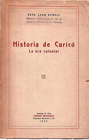 HISTORIA DE CURICO. La era colonial: Echaiz, Rene Leon