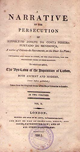 A NARRATIVE OF THE PERSECUTION OF HIPPOLYTO JOSEPH DA COSTA PEREIRA FURTADO DE MENDONÇA. (2 ...