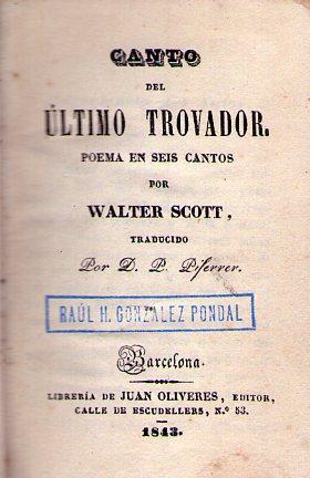 CANTO DEL ULTIMO TROVADOR. Poema en seis cantos. Traducido por D. P. Piferrer: Scott, Walter