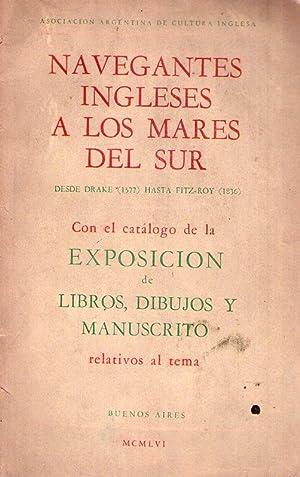 NAVEGANTES INGLESES A LOS MARES DEL SUR. Desde Drake, 1577 hasta Fitz Roy, 1836. Con el catá...