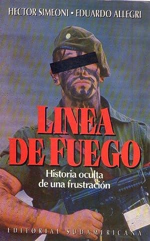 LINEA DE FUEGO. Historia oculta de una frustración: Simeoni, Hector - Allegri, Eduardo