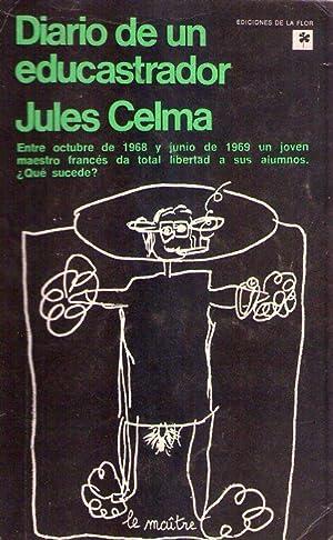 DIARIO DE UN EDUCASTRADOR. (Entre octubre de 1968 y junio de 1969 un joven maestro da total ...