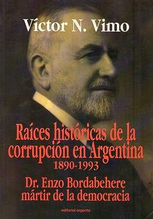 RAICES HISTORICAS DE LA CORRUPCION EN ARGENTINA 1890 - 1993. DR. ENZO BORDABEHERE MARTIR DE LA ...