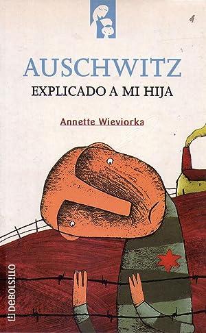 AUSCHWITZ. Explicado a mi hija. Traducción de Rosa Alapont: Wieviorka, Annette