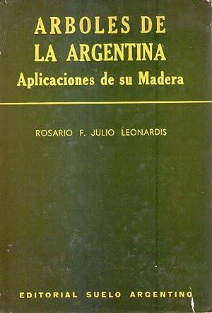 ARBOLES DE LA ARGENTINA. Y aplicaciones de su madera: Leonardis, Rosario F. Julio