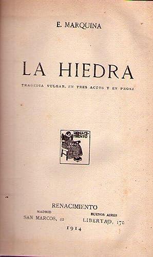LA HIEDRA. Tragedia vulgar, en tres actos y en prosa: Marquina, Eduardo