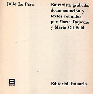 JULIO LE PARC. Entrevista grabada, documentación y textos reunidos por Marta Dujovne y Marta...