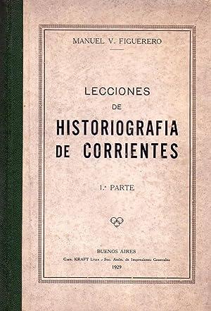 LECCIONES DE HISTORIOGRAFIA DE CORRIENTES. Primera parte: Figuerero, Manuel V.