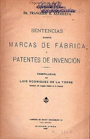 SENTENCIAS SOBRE MARCAS DE FABRICA Y PATENTES DE INVENCION. Compiladas por Luis Rodriguez de la ...