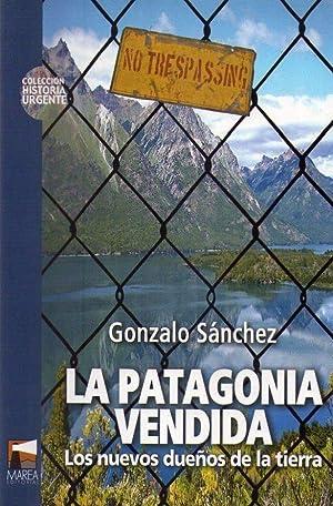 LA PATAGONIA VENDIDA. Los nuevos dueños de la tierra: Sanchez, Gonzalo