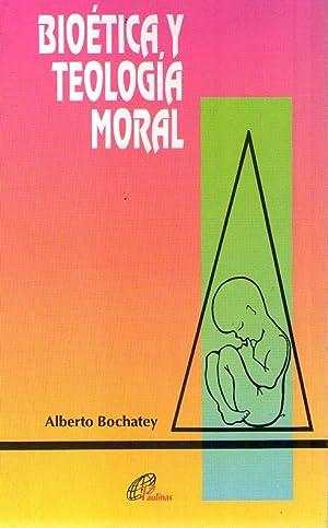 BIOETICA Y TEOLOGIA MORAL: Bochatey, Alberto