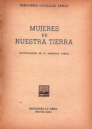 MUJERES DE NUESTRA TIERRA. Ilustraciones de M. Martínez Parma: Gonzalez Arrili, Bernardo