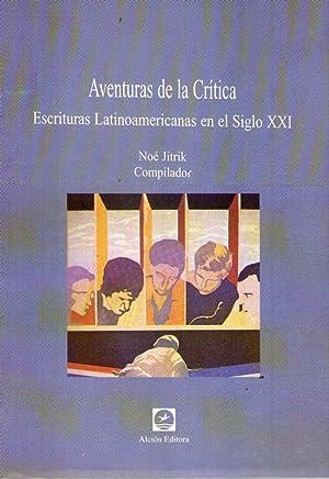AVENTURAS DE LA CRITICA. Escrituras latinoamericanas en el Siglo XXI: Jitrik, Noe (Compilador)