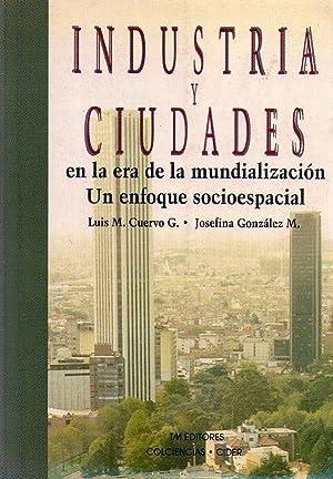 INDUSTRIAS Y CIUDADES EN LA ERA DE LA MUNDIALIZACION 1980 - 1991. Un enfoque socioespacial: Cuervo ...